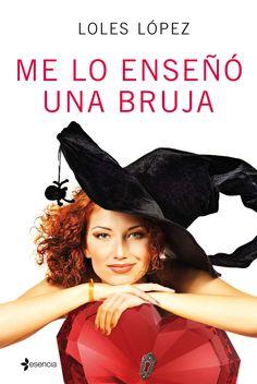 Me lo enseñó una bruja, de Loles López. Una novela romántica que combinauna historia de superación personalcon una trama de intriga y una relaciónamoros...