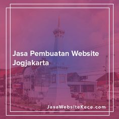 jasa pembuatan website jogjakarta TERBAIK dan BERKUALITAS :http://jasawebsitekece.com/blog/jasa-pembuatan-website-jogjakarta-terbaik/