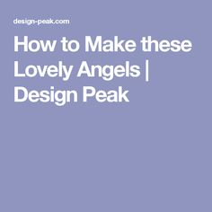 How to Make these Lovely Angels | Design Peak