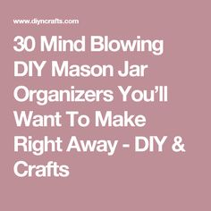 30 Mind Blowing DIY Mason Jar Organizers You'll Want To Make Right Away - DIY & Crafts
