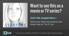 Vote for 'Starters' to be a movie or TV Series on The IF List.