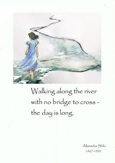 Walking along the river with no bridge to cross - The day is long. Lao Tzu Quotes, Zen Quotes, Poetry Quotes, Book Quotes, Qoutes, Japanese Haiku, Japanese Poem, Haiku Poems For Kids, Very Short Poems