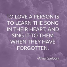 """A quote for caregivers: """"To love a person is to learn the song in their heart, and sing it to them when they have forgotten."""" Sing that song to your loved one with Alzheimer's today. Alzheimers Quotes, Alzheimers Awareness, For You Song, Get Off Me, Soul Quotes, Create Awareness, Songs To Sing, Loving Someone, Caregiver"""