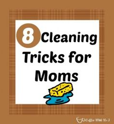 8 Cleaning Tricks for Moms {Mommy Hacks} - Coffee With Us 3