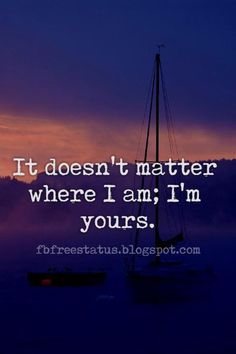 Long Distance Relationship Quotes For Him, It doesn't matter where I am; I'm yours. — Sherry Thomas