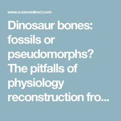 Dinosaur bones: fossils or pseudomorphs? The pitfalls of physiology reconstruction from apatitic fossils - ScienceDirect