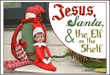 Jesus, Santa, and the Elf on the Shelf - great way to incorporate the fun with the most important part of Christmas!