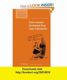 Soviet Economic Development from Lenin to Khrushchev (New Studies in Economic and Social History) (9780521627429) R. W. Davies , ISBN-10: 0521627427  , ISBN-13: 978-0521627429 ,  , tutorials , pdf , ebook , torrent , downloads , rapidshare , filesonic , hotfile , megaupload , fileserve