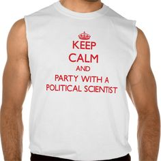 Keep Calm and Party With a Political Scientist Sleeveless Shirts Tank Tops