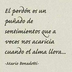 El perdón es un puñado de sentimientos que a veces nos acaricia cuando el alma llora... #frases #citas #MarioBenedetti