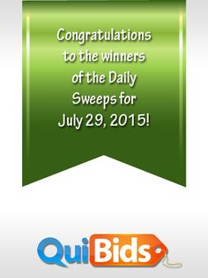 Congrats to QuiBidders garytaylor1, detown, XDESTROYBIDWINXX, and BossBoss327 for winning the 7-29-15 Daily Sweeps!