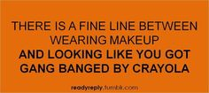 There is a fine line between wearing make up and looking like you got gang banged by Crayola Comebacks And Insults, Funny Insults, Funny Comebacks, Funny Texts, Funny Jokes, Hilarious, Best Friends Cartoon, Text Jokes, Simple Quotes