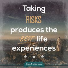 Taking risks produces the best life experiences. #quotes #motivational #suckless