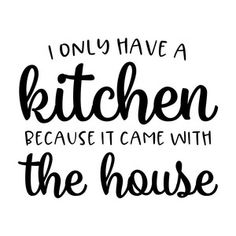 Silhouette Design Store: I Only Have A Kitchen Because It Came With The House Silhouette Design, Silhouette Cameo, Kitchen Artwork, Funny Quotes, Life Quotes, Wood Burning Patterns, Diy Wood Signs, Cricut Fonts, Custom Stamps