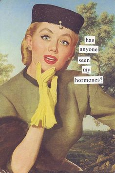 Exactly how I feel today......Anne Taintor (Has anyone seen my hormones?)   Flickr - Photo Sharing!