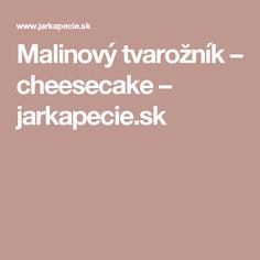 Malinový tvarožník – cheesecake – jarkapecie.sk Cheesecake, Cheesecakes, Cherry Cheesecake Shooters
