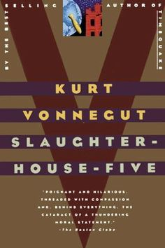 Kurt Vonnegut ~ Slaughter-House-Five ... Everyone should read this at least once in their life. :)