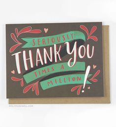Thank You Times A Million Thank You Card by Emily McDowell 157-C by emilymcdowellstudio on Etsy https://www.etsy.com/listing/154669808/thank-you-times-a-million-thank-you-card