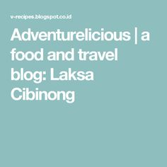 Adventurelicious | a food and travel blog: Laksa Cibinong