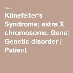 Klinefelter's Syndrome; extra X chromosome. Genetic disorder   Patient