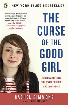 The Curse of the Good Girl: Raising Authentic Girls with Courage and Confidence by Rachel Simmons,http://www.amazon.com/dp/014311798X/ref=cm_sw_r_pi_dp_2.G5sb1NHNW3JAZJ
