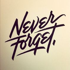 """Never Forget"" - Hand drawn typography by Matthew Tapia - I cannot get over his work, I looooove it!"