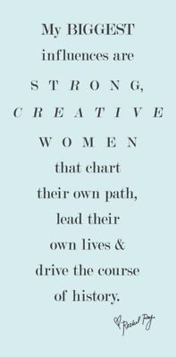 My biggest influences are strong, creative women that chart their own path, lead their own lives & drive the course of history.