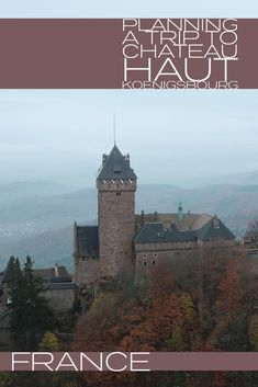 We help you plan a visit to Chateau Haut Koenigsbourg in the Alsace region of France. Located close to both Colmar and Strasbourg  Chateau | Castle | Colmar France | Strasbourg France | day trip | travel family travel | Alsace France |