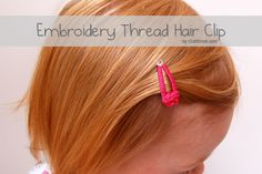 How to make an embroidery thread hair clip... I could match any of Viv's outfits!