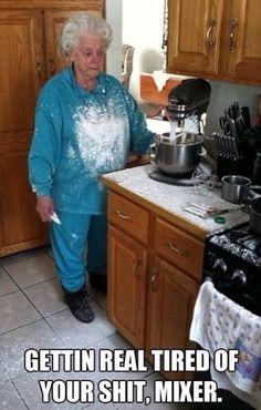C'étais moi aujourd'hui avec mon super puissant KitchenAid!  Du sucre à glacage partout sur moi, le plancher et le comptoir... ca m'a rappelé la madame frustré alors j'ai trouvé ca fuckin' drole!