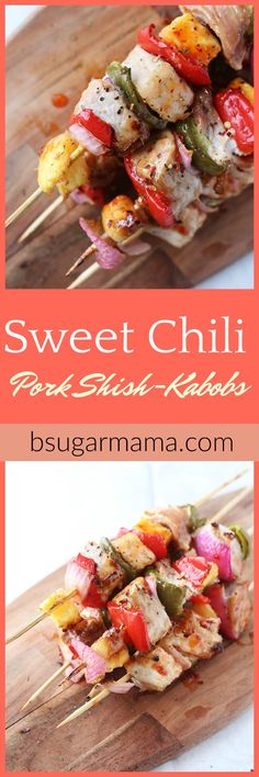 Sweet Thai Pork Shish Kabobs: These shish kabobs are made with lean pork, pineapple, onions, and peppers. Covered in sweet chili sauce you will love these Sweet Chill Pork Shish Kabobs.