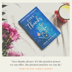 Give thanks always. // Give Thanks: A Gratitude Journal by Josie Robinson // Inspiring Gratitude Quotes To Add More Joy and Positivity to Your Life