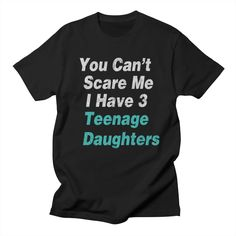 Vintage You Can't Scare Me I have 3 Teenage Daughters | ericallen's Artist Shop