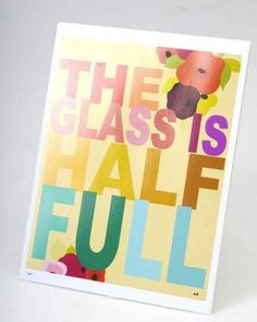 """Keep helpful reminders in your study space to brighten your day. """"The Glass Is Half Full"""" print, Ephemera.  Juice Gift Guide 2011"""
