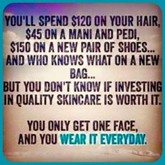 This is so true! You only get ONE face & you wear it every single day so invest in the Younique Royalty Skincare line to take care of it! These are TOP OF THE LINE, chemical free skin care products! Y