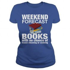 WEEKEND FORECAST BOOKS WITH NO CHANCE OF HOUSE CLEANING OR COOKING T-Shirts, Hoodies (19.99$ ==► Order Here!)