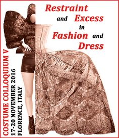 Costume Colloquium V: Restraint and Excess in Fashion and Dress Firenze, Italia    17-20 Novembre 2016  http://www.lifebeyondtourism.org/evento/750/Costume-Colloquium-V%3A-Restraint-and-Excess-in-Fashion-and-Dress