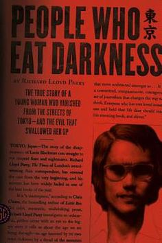 : People Who Eat Darkness: The True Story of a Young Woman Who Vanished from the Streets of Tokyo--and the Evil That Swallowed Her Up Richard Lloyd Parry: Books How To Read People, New People, Book People, Billy Kid, Good Books, Books To Read, See True, Norman Mailer, True Crime Books