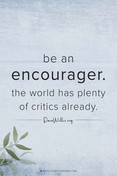 """Be an encourager. The world has plenty of critics already. "" Dave Willis ""Be an encourager. The world has plenty of critics already. Work Quotes, Change Quotes, Wisdom Quotes, Great Quotes, Quotes To Live By, Dream Motivation Quotes, Quotes Quotes, Work Motivational Quotes, Inspire Quotes"