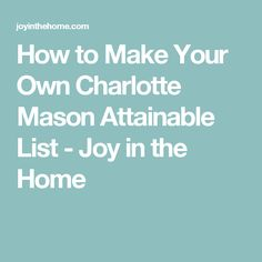 How to Make Your Own Charlotte Mason Attainable List - Joy in the Home