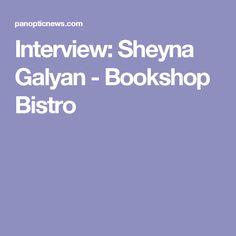 Interview: Sheyna Galyan - Bookshop Bistro