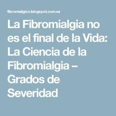 La Fibromialgia no es el final de la Vida: La Ciencia de la Fibromialgia – Grados de Severidad