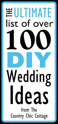 Over 100 DIY Wedding Ideas -- The Ultimate List - * THE COUNTRY CHIC COTTAGE (DIY, Home Decor, Crafts, Farmhouse)