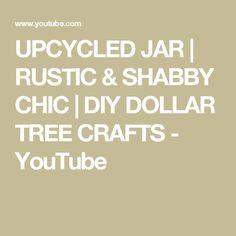 UPCYCLED JAR | RUSTIC & SHABBY CHIC | DIY DOLLAR TREE CRAFTS - YouTube