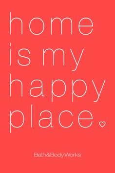 *HOME* is my HAPPY PLACE.... ((Yes, yes it is.. My HOME and the FAM{ILY} I share it with♥=)..))
