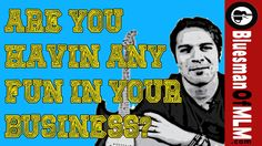 If you are not having fun in your business as well as living your passion at least now and then, whats the point?   http://bluesmanofmlm.com/fun-in-business/