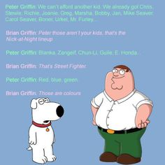 A conversation between Peter Griffin and Brian . Family Guy always makes me laugh Peter Family Guy, Family Guy Funny, Family Humor, Bff, Peter Griffin, Funny Quotes, Funny Memes, American Dad, Friendship Quotes