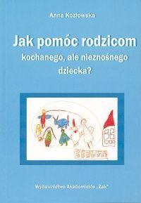 Jak pomóc rodzicom kochanego, ale nieznośnego dziecka?-Kozłowska Anna - duży obrazek Psychology, Diy And Crafts, Kindergarten, Ebooks, Therapy, Literatura, Kinder Garden, Kindergartens, Psicologia