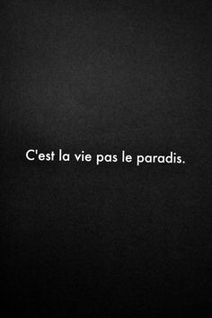 C'est la pas le That's life not paradise. French Words, French Quotes, Words Quotes, Me Quotes, Sayings, Blabla, How To Speak French, The Words, Beautiful Words