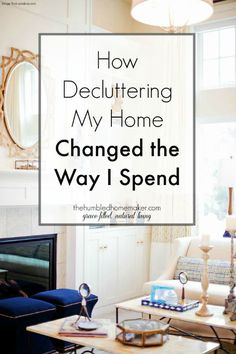 Decluttering has changed more than just the look of my home…it's also saved me money by changing my spending habits!